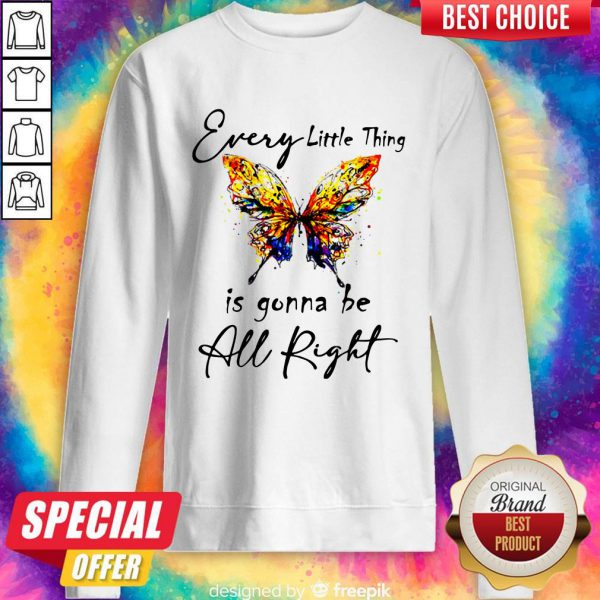 Funny Butterfly Every Little Thing Is Gonna Be Alright Sweatshirt
