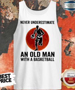 Funny Never Underestimate An Old Man With A Basketball Tank Top