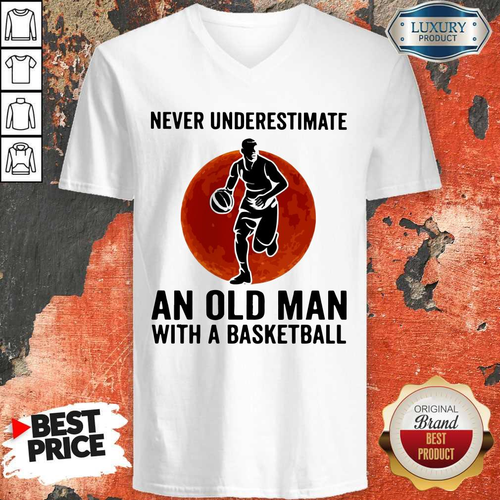 Funny Never Underestimate An Old Man With A Basketball V-neck