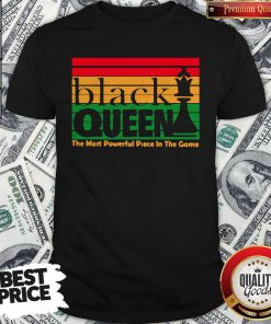 Nice Black Queen The Most Powerful Piece In The Game Shirt
