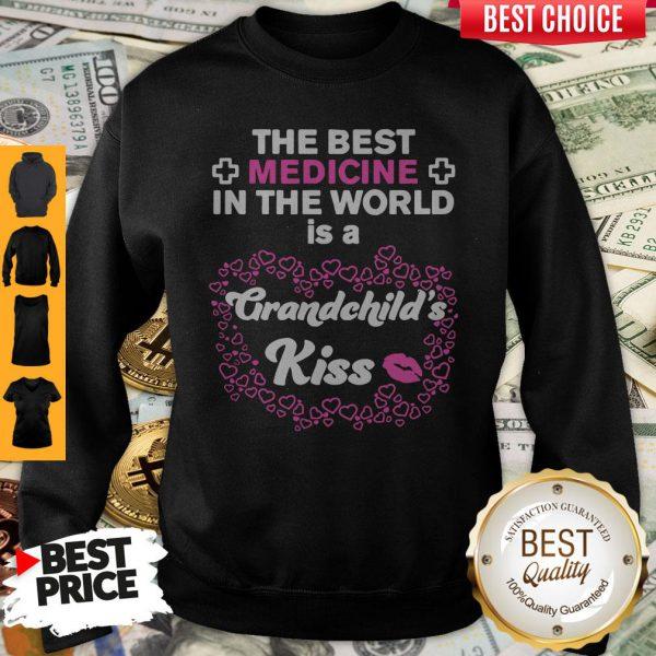 The Best Medicine In The World Is A Grandchild's Kiss Sweatshirt