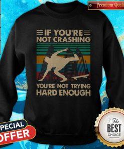 Wooden Skateboarding If You're Not Crashing You're Not Trying Hard Enough Vintage Sweatshirt