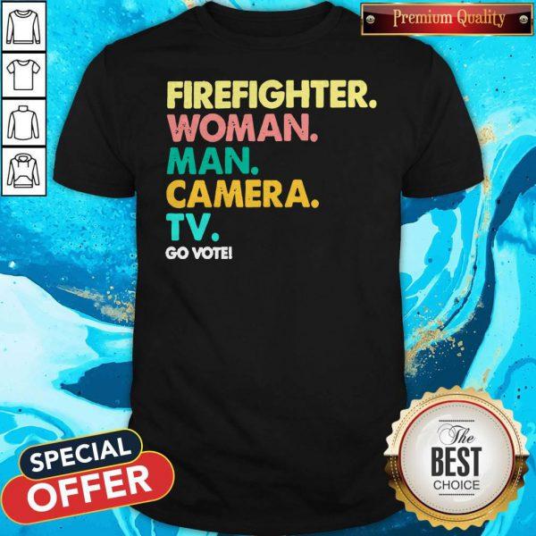 Firefighter Woman Man Camera Tv Go Vote Shirt