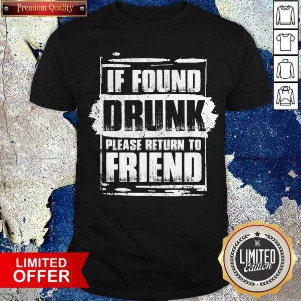 Found Drunk Return To Friend Group Of 3 Friends Drunk Girls T-Shirt