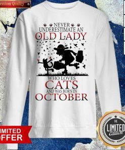 Never Underestimate An Old Lady Who Loves Cats And Was Born In October Sweatshirt