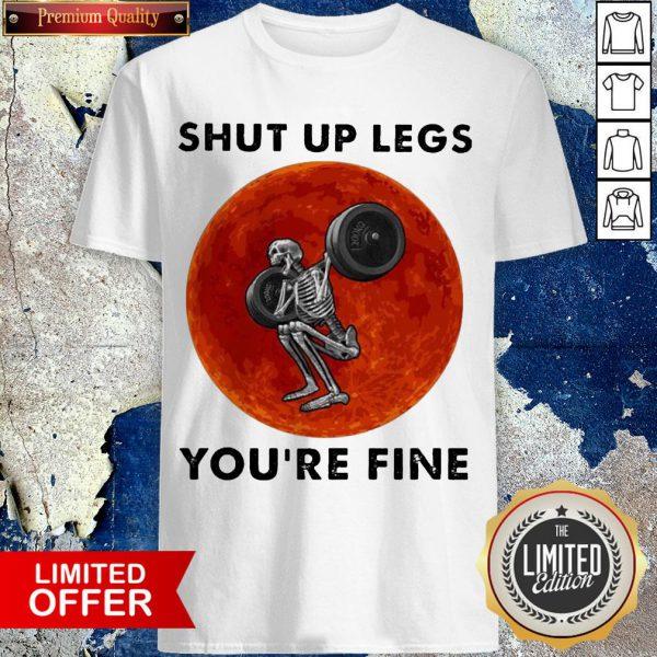 Skeleton Weightlifting Shut Up Legs You'Re Fine Moon Shirt