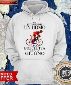 Nice Bicycle Man Mai Sottovalutare Un Uomo Con Una Bicicletta Nato In Giugno Hoodie