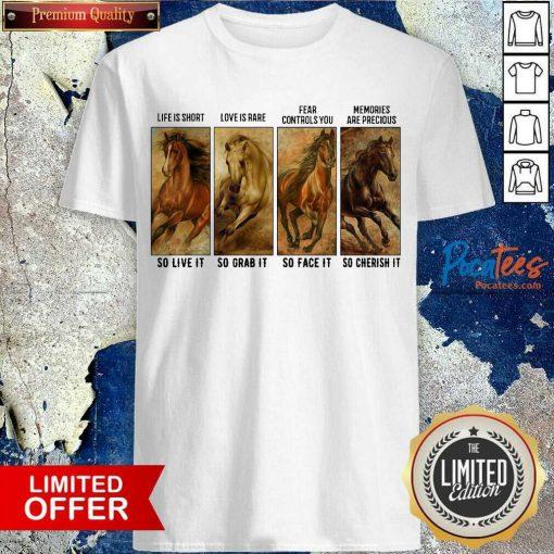 Horses Life Is Short Love Is Rare Fear Controls You Memories Are Precious Shirt