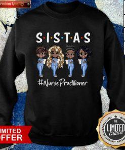 Good Four Sistas Nurse Practitioner Sweatshirt