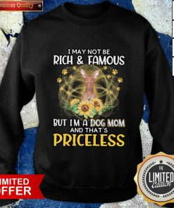 Good Hound I May Not be Rich And Famous But I'm A Dog Mom And That's Priceless Sweatshirt