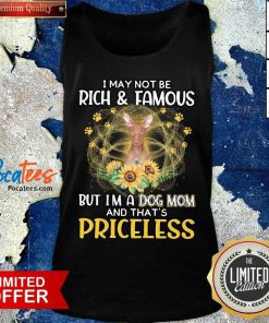 Good Hound I May Not be Rich And Famous But I'm A Dog Mom And That's Priceless Tank Top