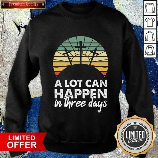 Happy A Lot Can Happen In Three Days Christian Retro Jesus Sweatshirt