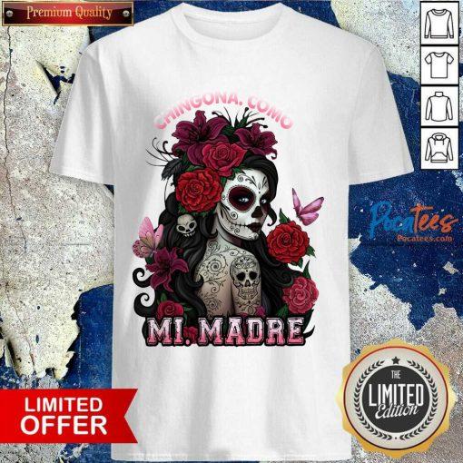 Top Cinco De Mayo Chingona Como Mi Madre Tattoos Flower Shirt