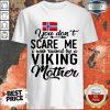 Hot Norwegian Flag Scare Me Viking Mother Shirt