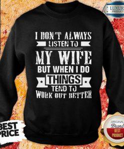 Top I Don't Alway Listen To My Wife Sweatshirt