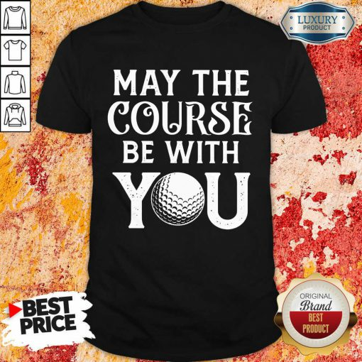 Golf May The Course Be With You Shirt