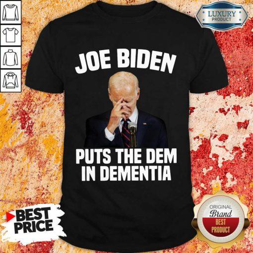 Joe Biden Pays The Dem In Dementia Shirt