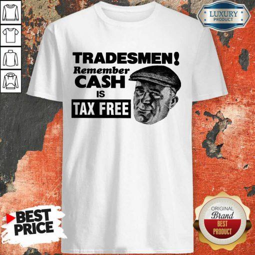 Tradesmen Remember Cash Is Tax Free Shirt