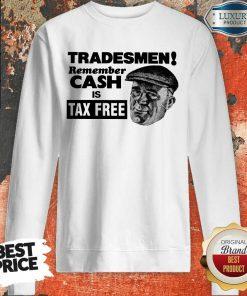 Tradesmen Remember Cash Is Tax Free Sweatshirt
